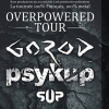affiche GOROD + PSYKUP + SUP - Overpowered Tour